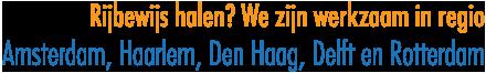 Rijbewijs halen? We zijn werkzaam in regio Amsterdam, Haarlem, Den Haag, Delft en Rotterdam!